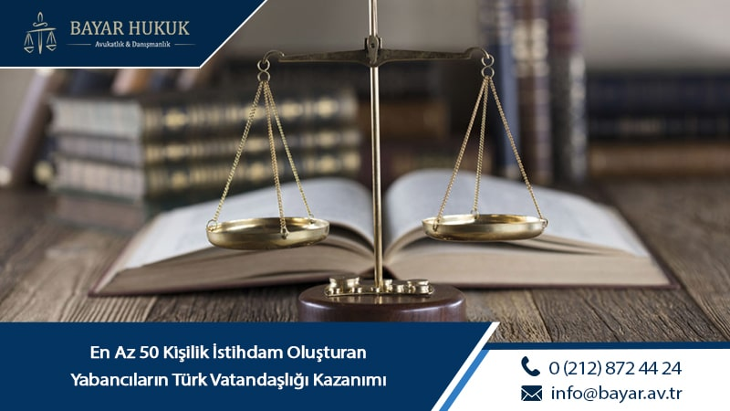 En Az 50 Kişilik İstihdam Oluşturan Yabancıların Türk Vatandaşlığı Kazanımı