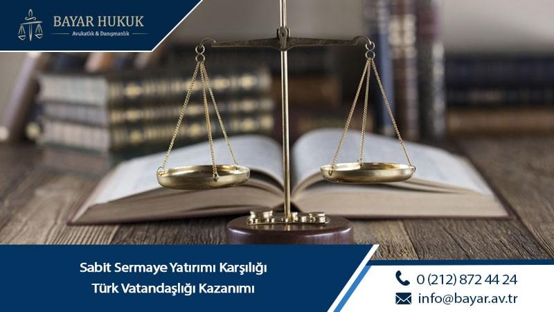 Sabit Sermaye Yatırımı Karşılığı Türk Vatandaşlığı Kazanımı