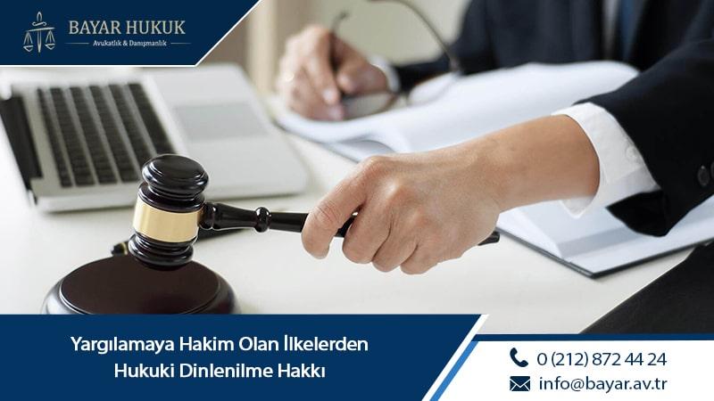 Yargılamaya Hakim Olan İlkelerden Hukuki Dinlenilme Hakkı
