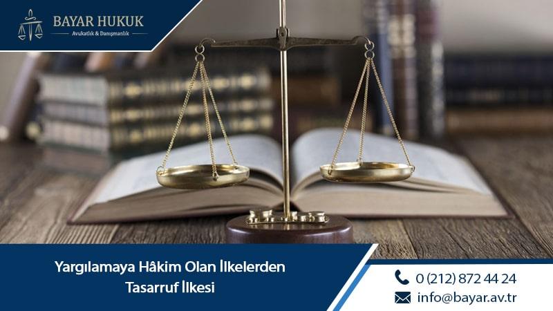 Yargılamaya Hâkim Olan İlkelerden Tasarruf İlkesi